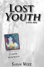 Lost Youth : A True Story - Shaun Webb