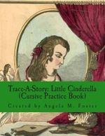 Trace-A-Story : Little Cinderella (Cursive Practice Book) - Angela M Foster