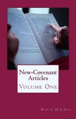 New-Covenant Articles : Volume One - David H J Gay
