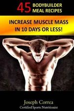 45 Bodybuilder Meal Recipes : Increase Muscle Mass in 10 Days or Less! - Correa (Certified Sports Nutritionist)