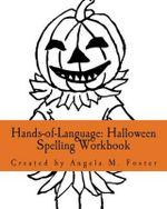 Hands-Of-Language : Halloween Spelling Workbook - Angela M Foster