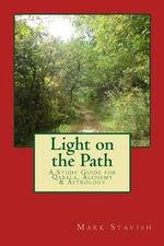 Light on the Path : A Study Guide for Qabala, Alchemy, & Astrology - Mark Stavish
