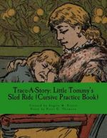 Trace-A-Story : Little Tommy's Sled Ride (Cursive Practice Book) - Angela M Foster