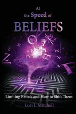 At the Speed of Beliefs : Limiting Beliefs and How to Shift Them - Lori L Mitchell