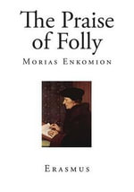 The Praise of Folly - Erasmus