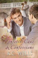 Confetti, Cake & Confessions - K C Wells