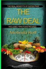 The Raw Deal : The Real Benefits of Eating Raw for Health and Weight Loss: Includes Raw Food Recipes to Get You Started - Melinda Rolf
