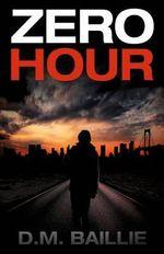 Zero Hour - D M Baillie