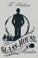 The Glass-House Murder - T Neilson