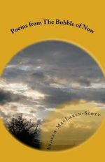 Poems from the Bubble of Now - Andrew MacLaren-Scott