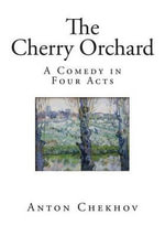 The Cherry Orchard : A Comedy in Four Acts - Anton Pavlovich Chekhov