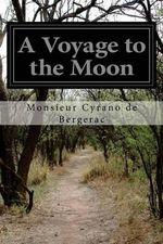 A Voyage to the Moon - Monsieur Cyrano De Bergerac