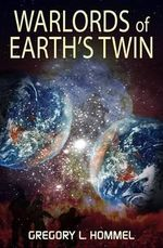 Warlords of Earth's Twin - MR Gregory Lee Hommel