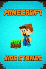Minecraft Kids Stories Book : A Collection of Marvelous Minecraft Short Stories for Children.Amusing Minecraft Stories for Kids from Famous Children Authors. a Treasure for All Little Minecrafters! - Minecraft Books