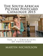 The South African Picture Postcard Catalogue 2015 : Vol. 2 - Checklists of Postcards