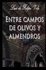 Entre Campos de Olivos y Almendros - Luis De Felipe Vila
