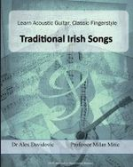 Learn Acoustic Gutar, Classic Fingerstyle : Traditional Irish Songs - Dr Alex Davidovic
