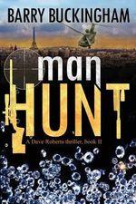 Man Hunt : Book II in the Dave Roberts Thriller Trilogy - MR Barry Buckingham