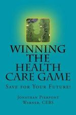 Winning the Health Care Game : Start Saving Now!