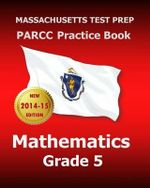 Massachusetts Test Prep Parcc Practice Book Mathematics Grade 5 : Covers the Performance-Based Assessment (Pba) and the End-Of-Year Assessment (Eoy) - Test Master Press Massachusetts