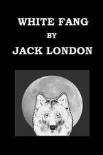 White Fang by Jack London - Jack London