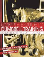Complete Guide to Dumbbell Training : A Scientific Approach - Fred Hatfield Phd
