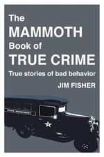 The Mammoth Book of True Crime - Professor Jim Fisher