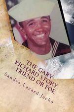 The Gary Richard Story : Friend or Foe - Sandra Lazard Jacko
