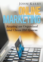 Online Marketing : Keeping an Organized and Clean Bm System - John Kerry