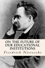 On the Future of Our Educational Institutions - Friedrich Wilhelm Nietzsche