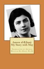 Ameen Al-Rihani : My Story with May - George Nicolas El-Hage Ph D