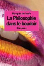La Philosophie Dans Le Boudoir : Les Instituteurs Immoraux - Marquis De Sade