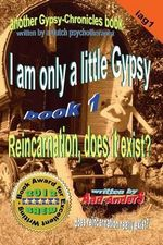 I Am Only a Little Gypsy 1 - Reincarnation, Does It Exist? - Aad Anders