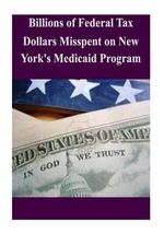 Billions of Federal Tax Dollars Misspent on New York's Medicaid Program - Committee on Oversight and Government Re