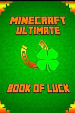 Minecraft : Ultimate Book of Luck: An Unbelievable Masterpiece That Reveals Mastery of Luck in Minecraft and Life. Success, Popularity and Victory! a Minecraft Book That Changes Perspective of the Game! - Minecraft Books