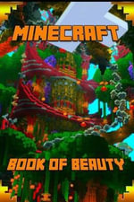 Minecraft : Book of Beauty: The Most Wonderful Book of Minecraft. the Masterpiece That Shows the Beauty of the Game from Most Fascinating Perspectives. for All Beautiful Minecraft Fans! - Minecraft Books