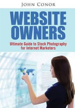 Website Owners : Ultimate Guide to Stock Photography for Internet Marketers - John Conor