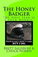 The Honey Badger : My Only Fear Is Chuck Norris - Brett Salisbury
