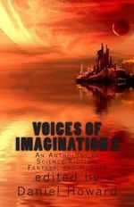 Voices of Imagination 2 : An Anthology of Science Fiction, Fantasy, and Horror - Daniel Howard