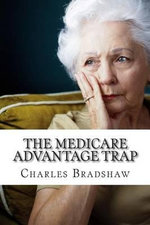The Medicare Advantage Trap : Why I Recommend Medicare Supplements - Charles H Bradshaw