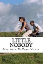 Little Nobody - Mrs Alex McVeigh Miller