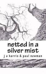 Netted in a Silver Mist - J a Harris