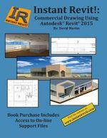 Instant Revit! : Commercial Drawing Using Autodesk(r) Revit(r) 2015 - David Martin