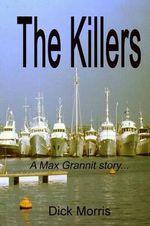 The Killers : A Max Grannit Story - Dick Morris
