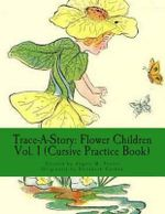 Trace-A-Story : Flower Children Vol. 1 (Cursive Practice Book) - Angela M Foster