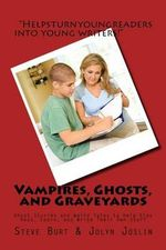 Vampires, Ghosts, and Graveyards : Ghost Stories and Weird Tales to Help Kids Read, Learn, and Write Their Own Stuff - Steve Burt