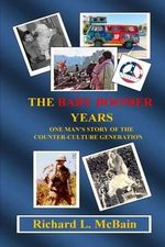 The Baby Boomer Years : One Man's Story of the Counter Culture Generation - Richard L McBain