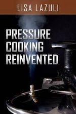 Pressure Cooking Reinvented - Lisa Lazuli