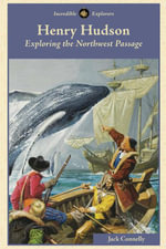 Henry Hudson : Exploring the Northwest Passage - Jack Connelly