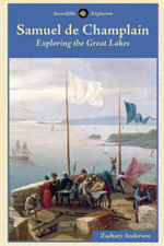 Samuel de Champlain : Exploring the Great Lakes - Zachary Anderson